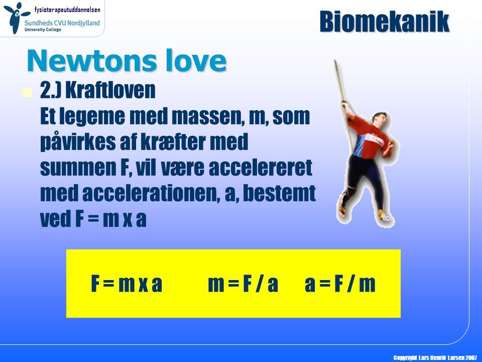 fysioterapeutuddannelsen Copyright Lars Henrik Larsen 2007 Newtons love 2.) Kraftloven Et legeme med massen, m, som påvirkes af kræfter med summen F,