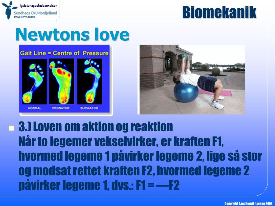 fysioterapeutuddannelsen Copyright Lars Henrik Larsen 2007 Newtons love 3.) Loven om aktion og reaktion Når to legemer vekselvirker, er kraften F1, hv