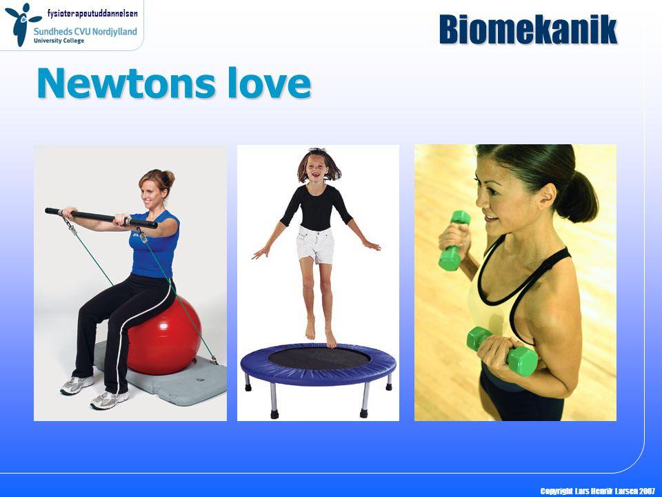 fysioterapeutuddannelsen Copyright Lars Henrik Larsen 2007 Newtons love Biomekanik