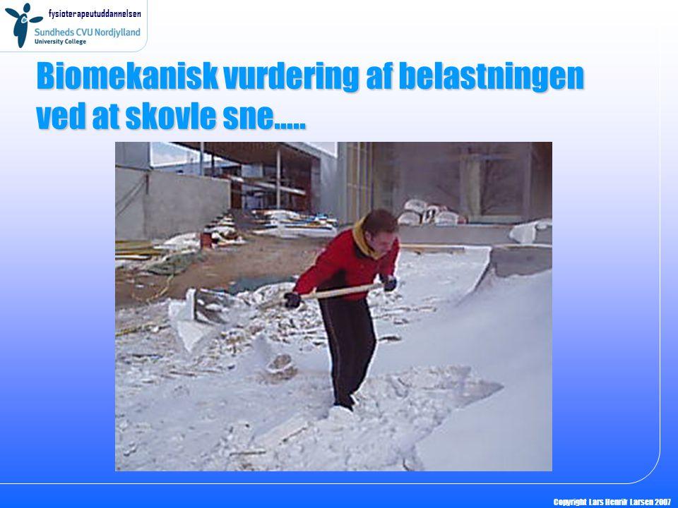 fysioterapeutuddannelsen Copyright Lars Henrik Larsen 2007 Biomekanisk vurdering af belastningen ved at skovle sne…..