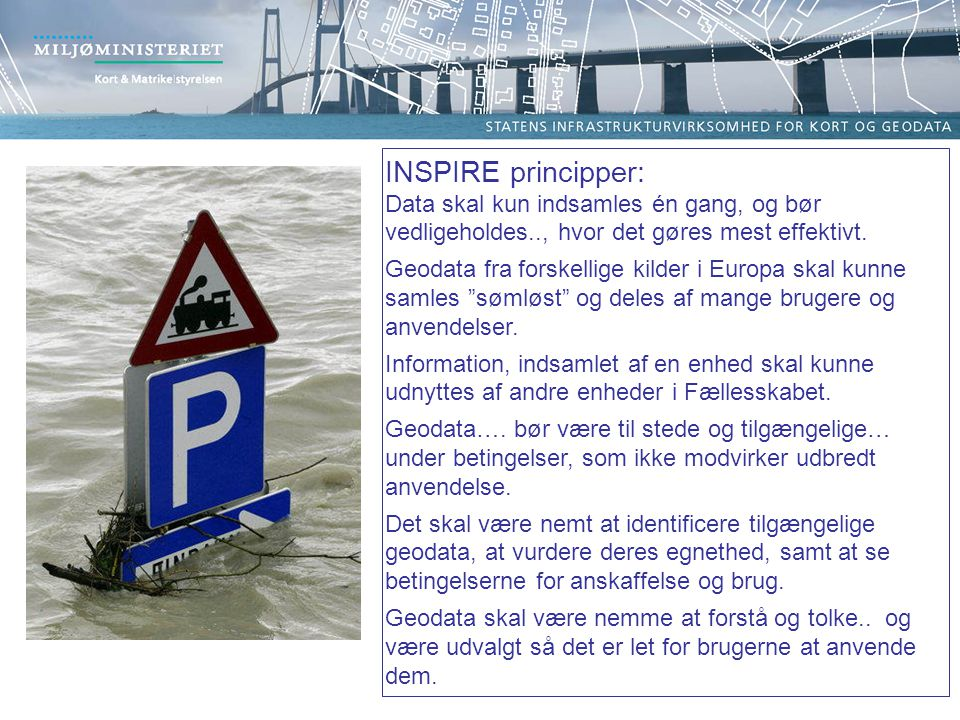 INSPIRE principper: Data skal kun indsamles én gang, og bør vedligeholdes.., hvor det gøres mest effektivt.