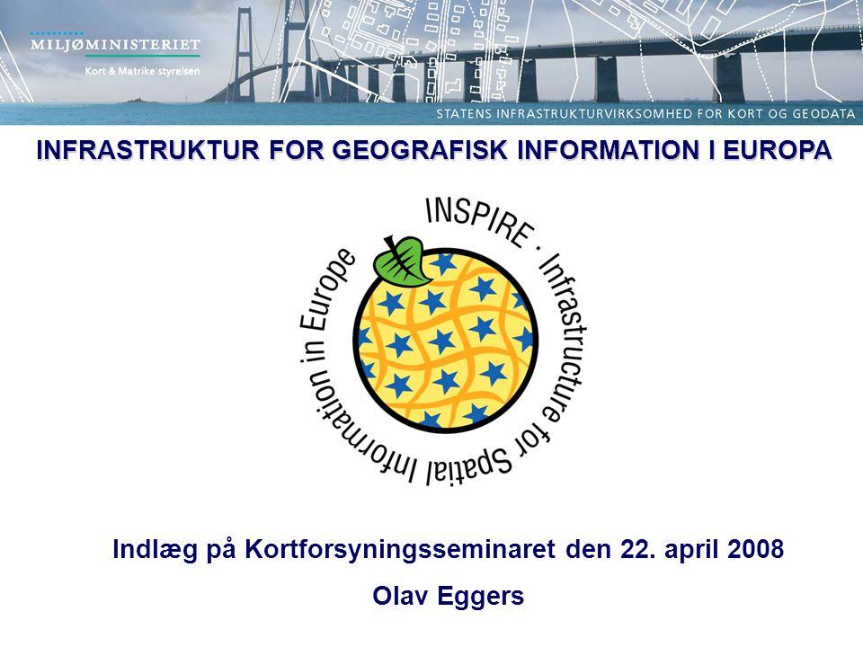 INFRASTRUKTUR FOR GEOGRAFISK INFORMATION I EUROPA Indlæg på Kortforsyningsseminaret den 22.