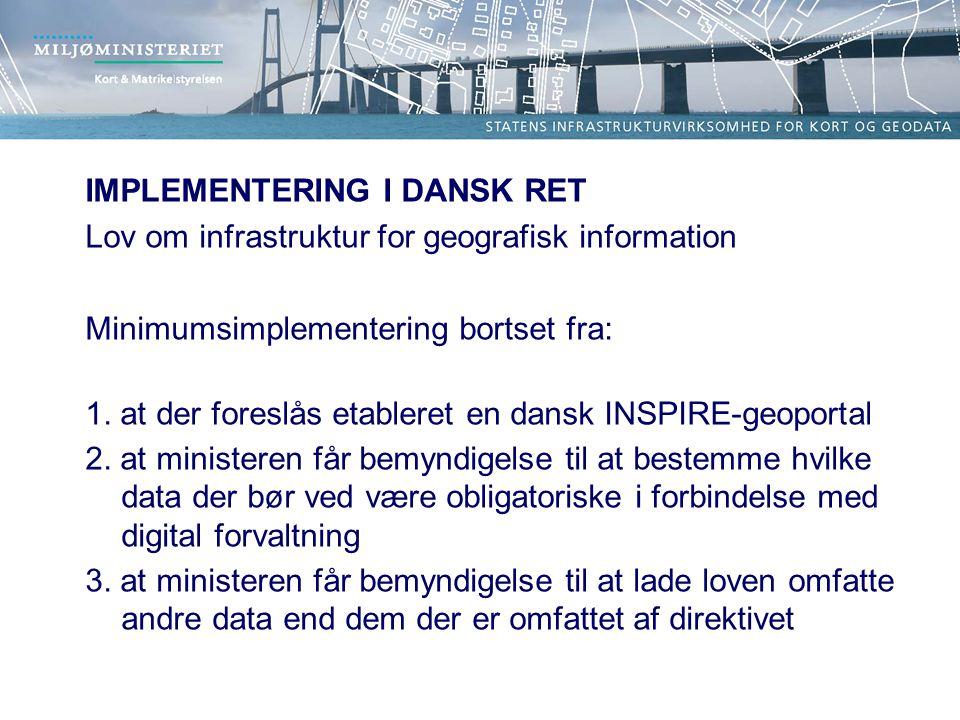 IMPLEMENTERING I DANSK RET Lov om infrastruktur for geografisk information Minimumsimplementering bortset fra: 1.