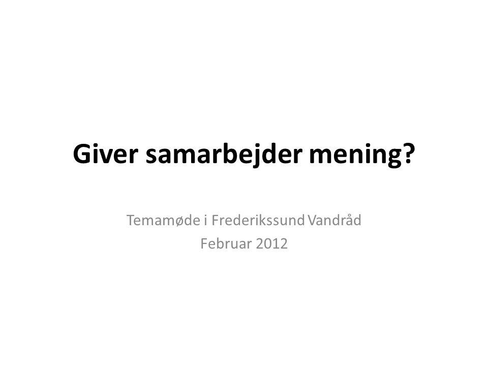 Giver samarbejder mening Temamøde i Frederikssund Vandråd Februar 2012