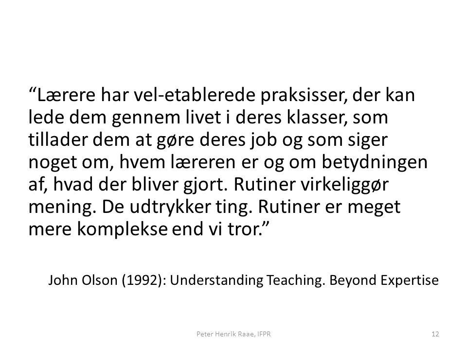 Lærere har vel-etablerede praksisser, der kan lede dem gennem livet i deres klasser, som tillader dem at gøre deres job og som siger noget om, hvem læreren er og om betydningen af, hvad der bliver gjort.