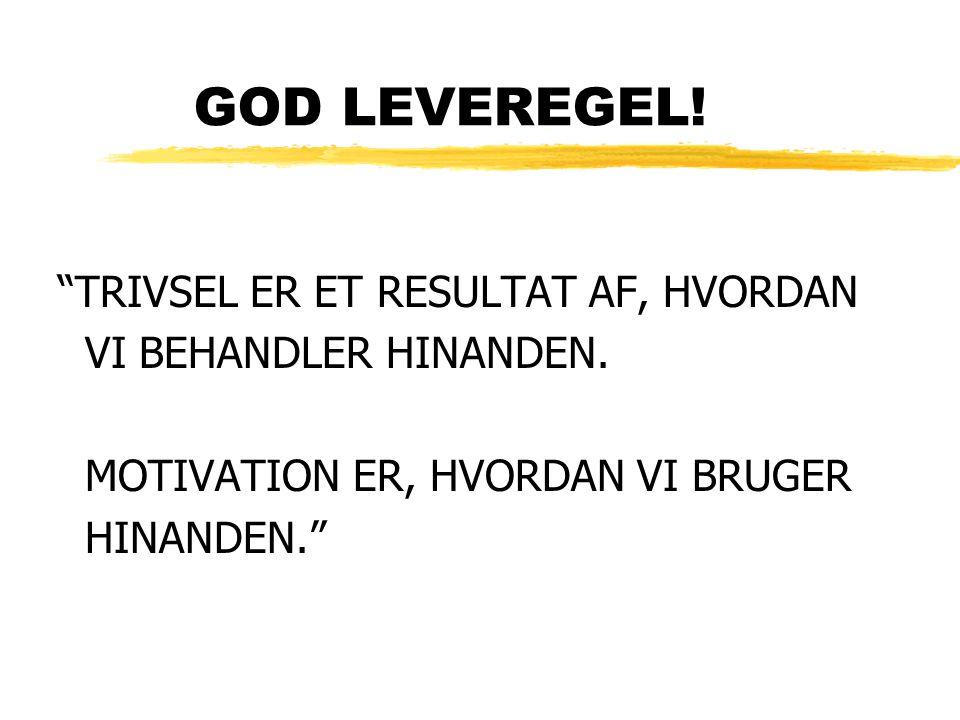 GOD LEVEREGEL. TRIVSEL ER ET RESULTAT AF, HVORDAN VI BEHANDLER HINANDEN.