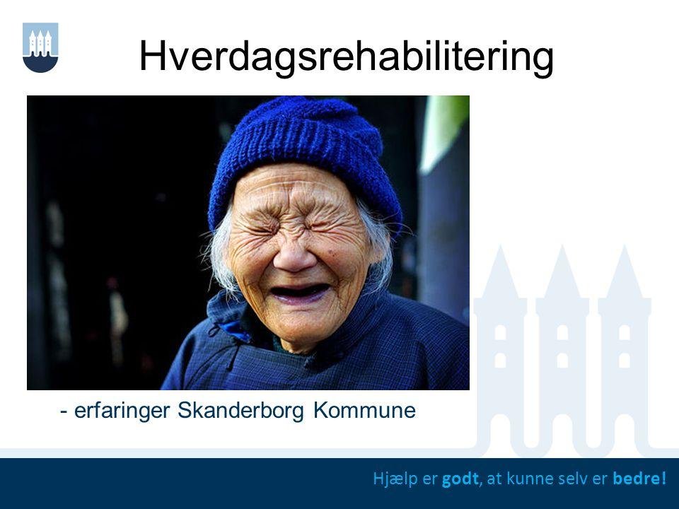 Hverdagsrehabilitering - erfaringer Skanderborg Kommune Hjælp er godt, at kunne selv er bedre!