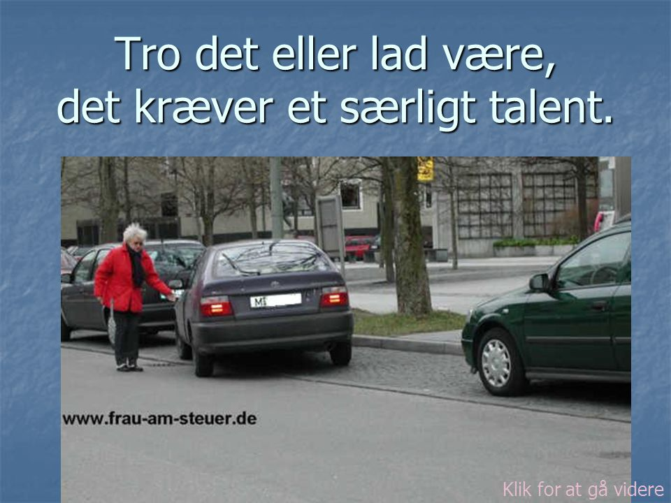 Tro det eller lad være, det kræver et særligt talent. Klik for at gå videre