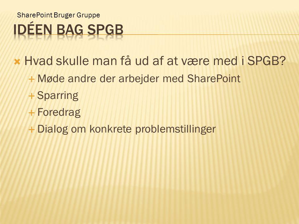 SharePoint Bruger Gruppe  Hvad skulle man få ud af at være med i SPGB.