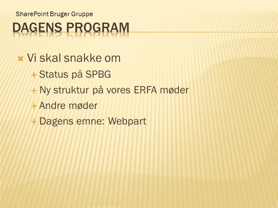 SharePoint Bruger Gruppe  Vi skal snakke om  Status på SPBG  Ny struktur på vores ERFA møder  Andre møder  Dagens emne: Webpart