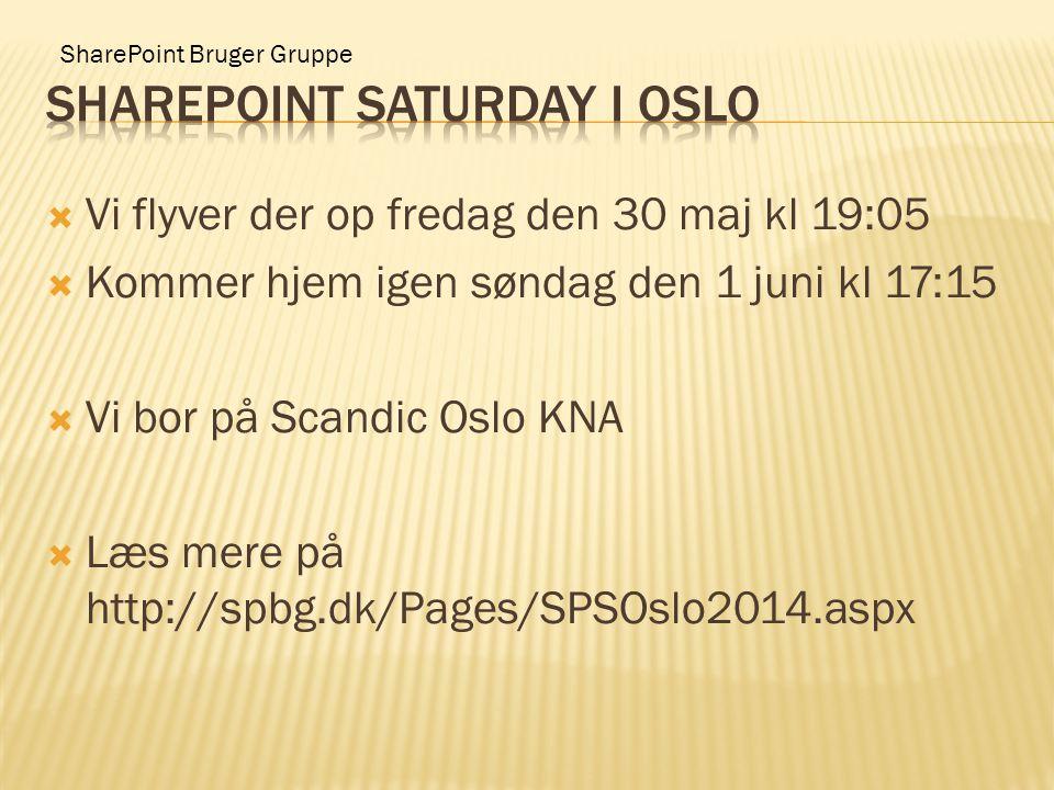 SharePoint Bruger Gruppe  Vi flyver der op fredag den 30 maj kl 19:05  Kommer hjem igen søndag den 1 juni kl 17:15  Vi bor på Scandic Oslo KNA  Læs mere på http://spbg.dk/Pages/SPSOslo2014.aspx
