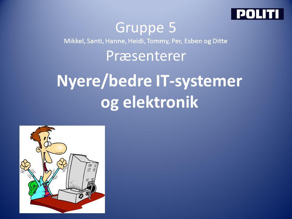 Gruppe 5 Mikkel, Santi, Hanne, Heidi, Tommy, Per, Esben og Ditte Præsenterer Nyere/bedre IT-systemer og elektronik