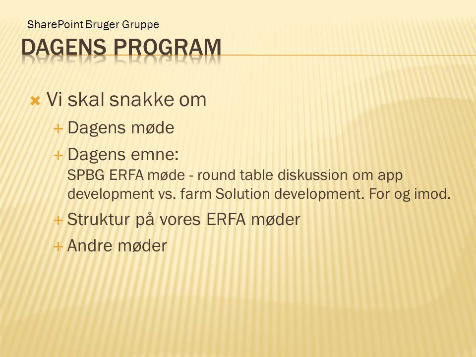 SharePoint Bruger Gruppe  Vi skal snakke om  Dagens møde  Dagens emne: SPBG ERFA møde - round table diskussion om app development vs.