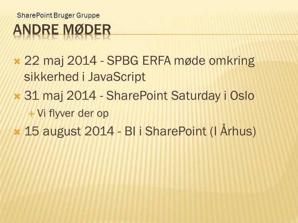 SharePoint Bruger Gruppe  22 maj 2014 - SPBG ERFA møde omkring sikkerhed i JavaScript  31 maj 2014 - SharePoint Saturday i Oslo  Vi flyver der op  15 august 2014 - BI i SharePoint (I Århus)