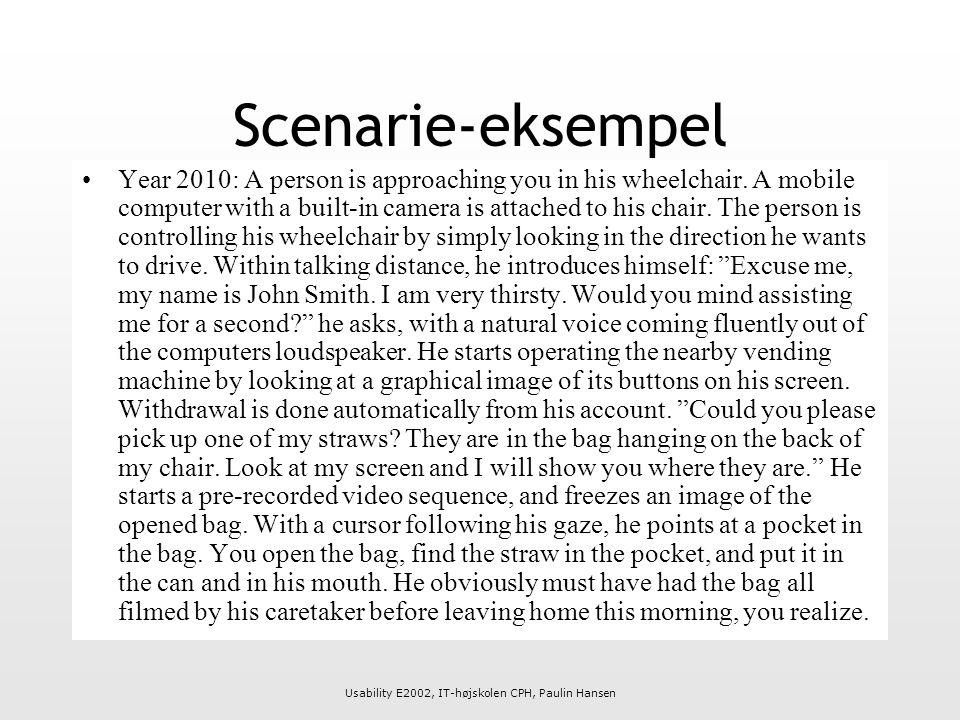 Usability E2002, IT-højskolen CPH, Paulin Hansen Scenarie-eksempel Year 2010: A person is approaching you in his wheelchair.