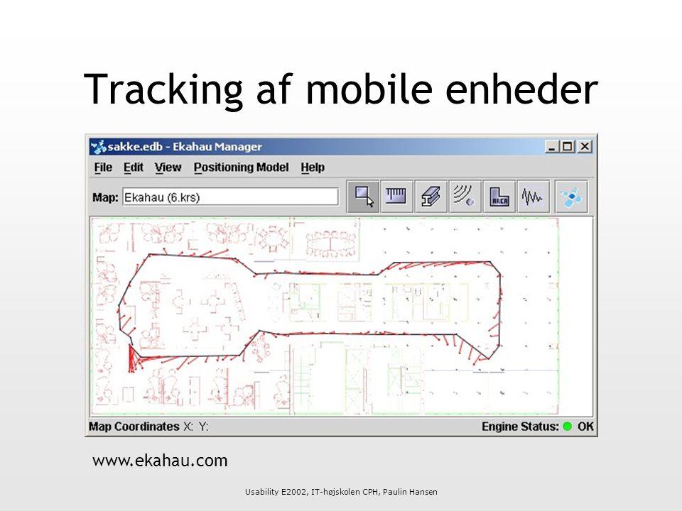 Usability E2002, IT-højskolen CPH, Paulin Hansen Tracking af mobile enheder www.ekahau.com