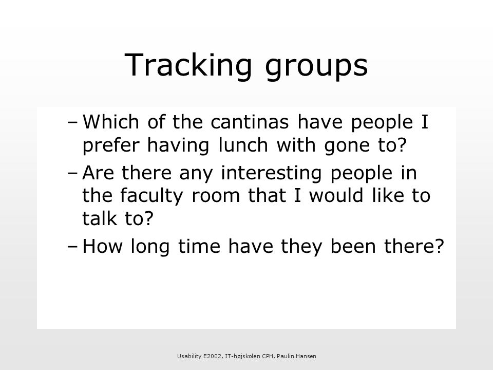 Usability E2002, IT-højskolen CPH, Paulin Hansen Tracking groups –Which of the cantinas have people I prefer having lunch with gone to.