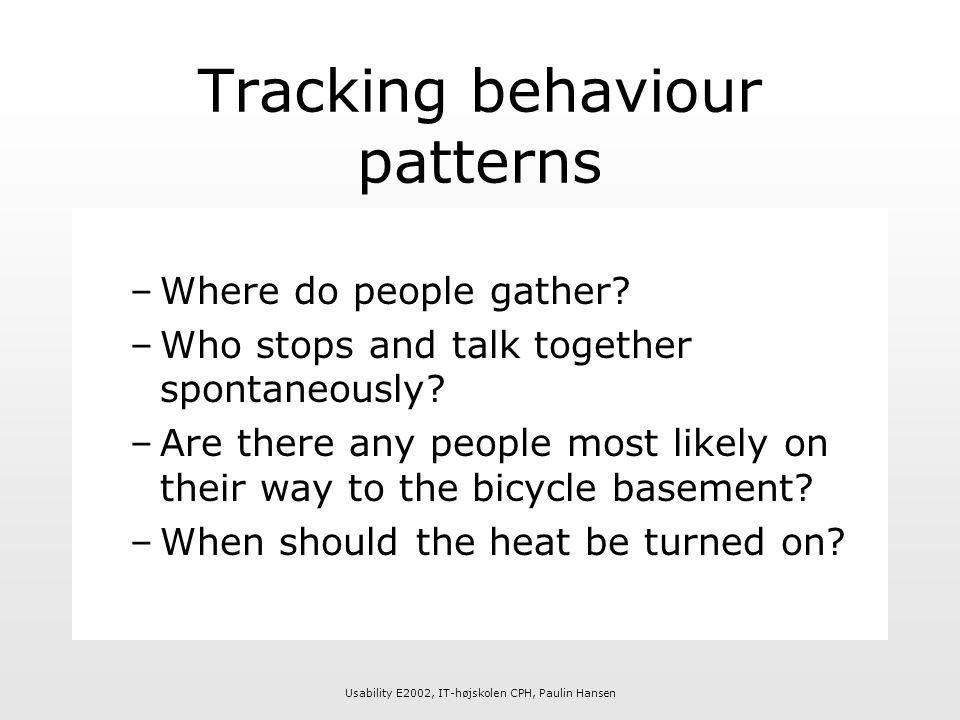 Usability E2002, IT-højskolen CPH, Paulin Hansen Tracking behaviour patterns –Where do people gather.