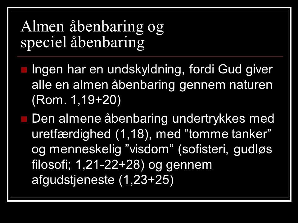 Almen åbenbaring og speciel åbenbaring Ingen har en undskyldning, fordi Gud giver alle en almen åbenbaring gennem naturen (Rom.