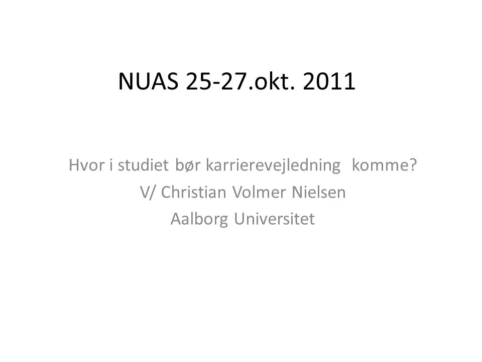 NUAS 25-27.okt. 2011 Hvor i studiet bør karrierevejledning komme.