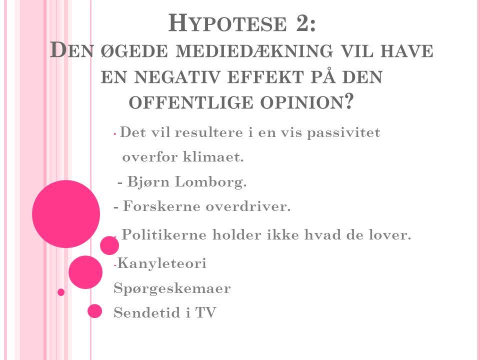 H YPOTESE 2: D EN ØGEDE MEDIEDÆKNING VIL HAVE EN NEGATIV EFFEKT PÅ DEN OFFENTLIGE OPINION .