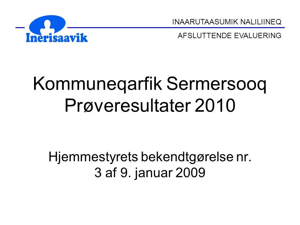 INAARUTAASUMIK NALILIINEQ AFSLUTTENDE EVALUERING Kommuneqarfik Sermersooq Prøveresultater 2010 Hjemmestyrets bekendtgørelse nr.