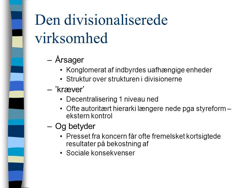 Den divisionaliserede virksomhed –Årsager Konglomerat af indbyrdes uafhængige enheder Struktur over strukturen i divisionerne –'kræver' Decentraliseri