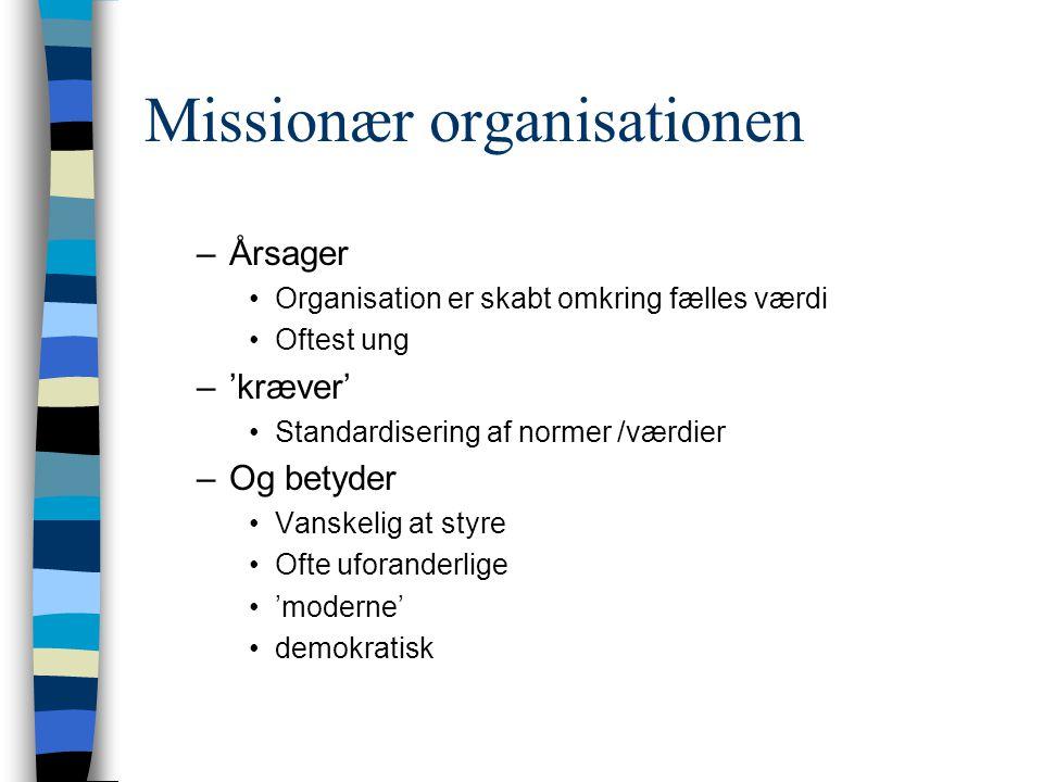 Missionær organisationen –Årsager Organisation er skabt omkring fælles værdi Oftest ung –'kræver' Standardisering af normer /værdier –Og betyder Vansk