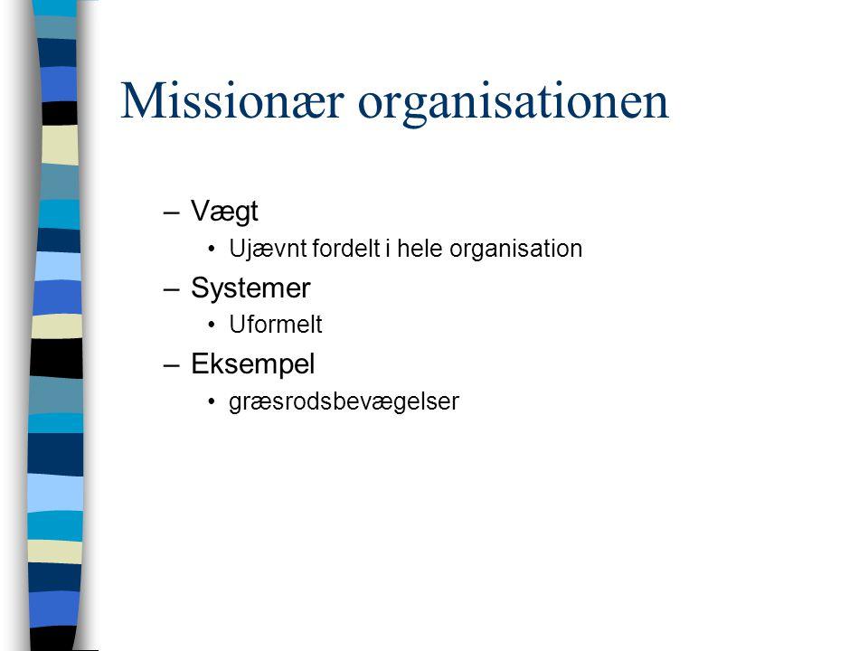 Missionær organisationen –Vægt Ujævnt fordelt i hele organisation –Systemer Uformelt –Eksempel græsrodsbevægelser