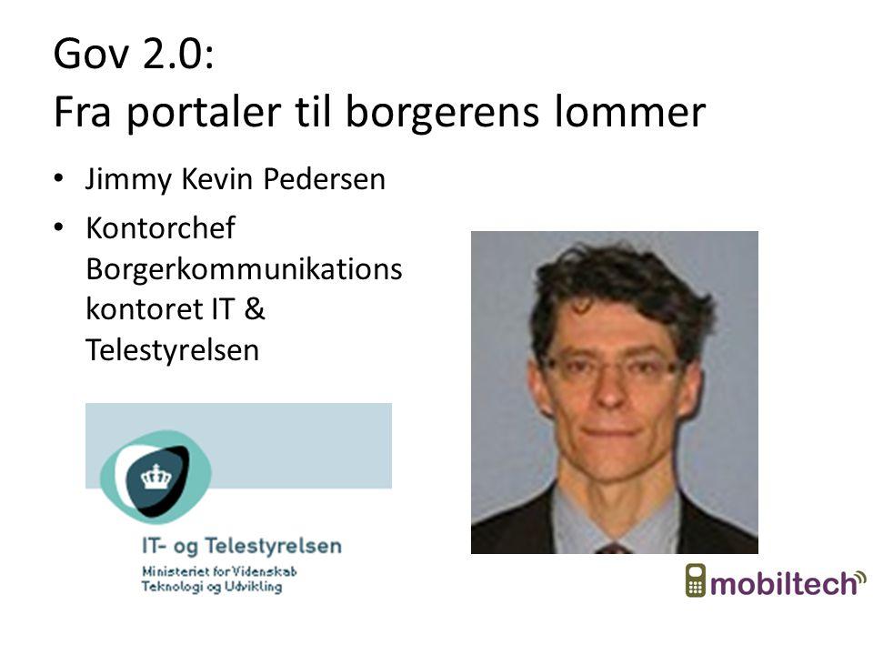 Gov 2.0: Fra portaler til borgerens lommer Jimmy Kevin Pedersen Kontorchef Borgerkommunikations kontoret IT & Telestyrelsen