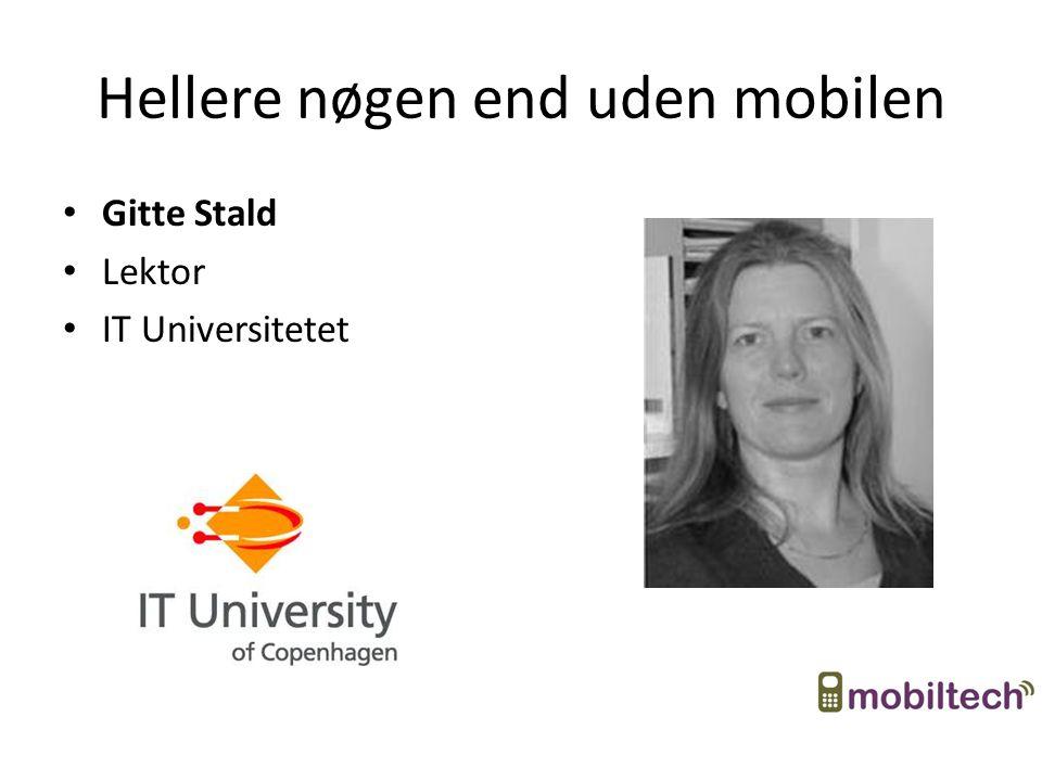 Hellere nøgen end uden mobilen Gitte Stald Lektor IT Universitetet