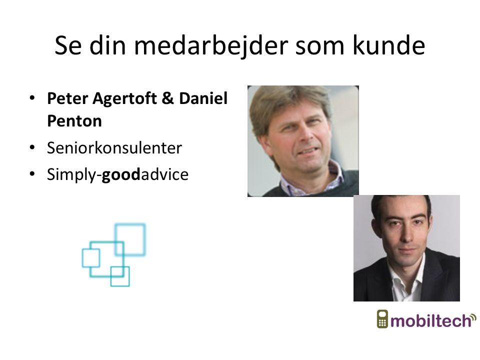 Se din medarbejder som kunde Peter Agertoft & Daniel Penton Seniorkonsulenter Simply-goodadvice