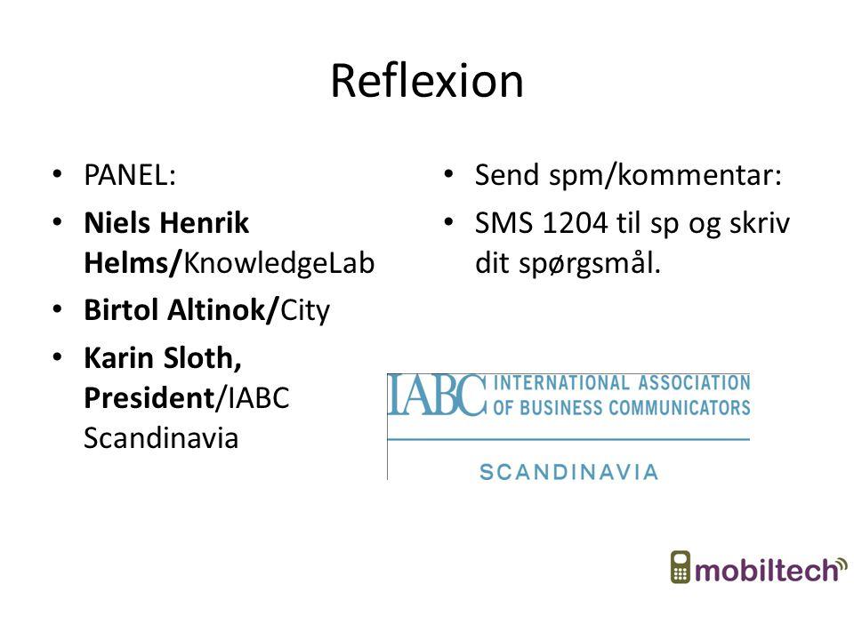 Reflexion PANEL: Niels Henrik Helms/KnowledgeLab Birtol Altinok/City Karin Sloth, President/IABC Scandinavia Send spm/kommentar: SMS 1204 til sp og skriv dit spørgsmål.