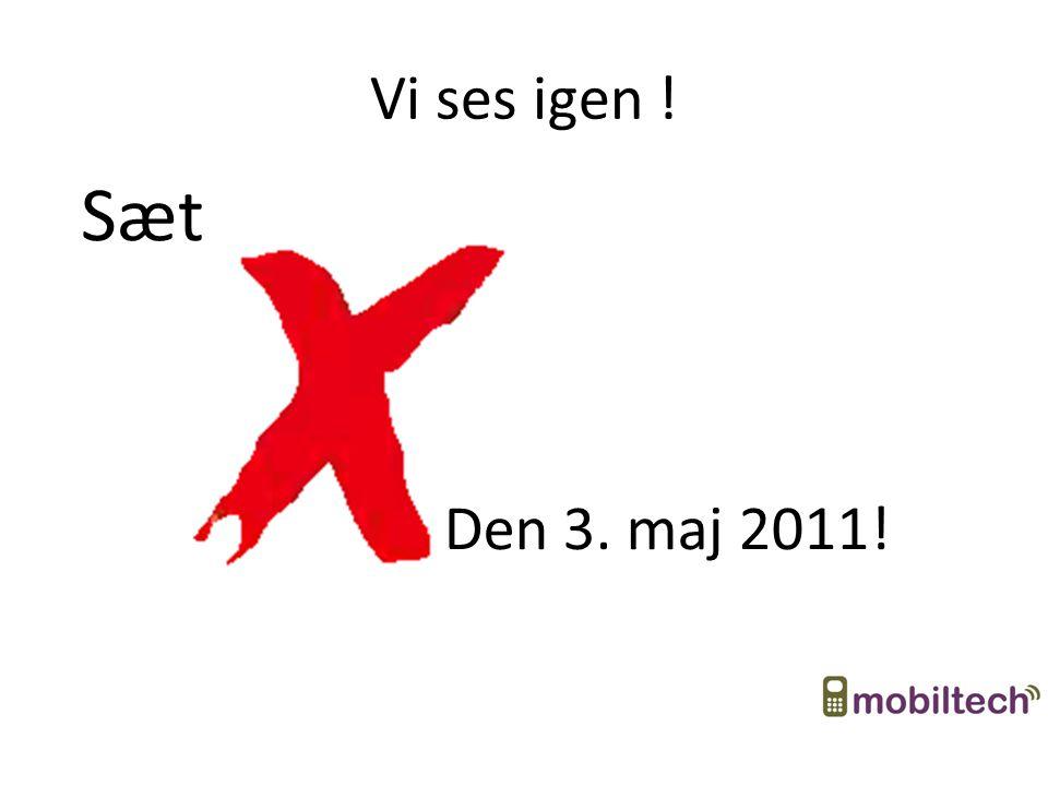 Vi ses igen ! Sæt Den 3. maj 2011!