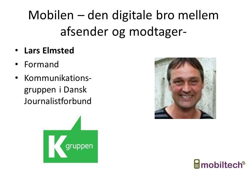 Mobilen – den digitale bro mellem afsender og modtager- Lars Elmsted Formand Kommunikations- gruppen i Dansk Journalistforbund