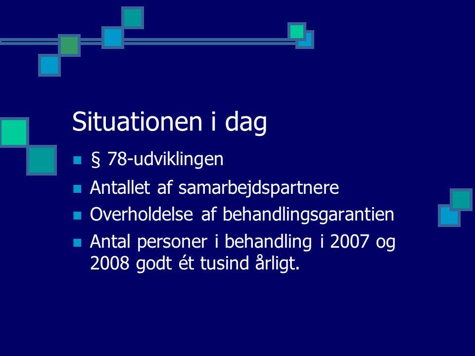 Situationen i dag § 78-udviklingen Antallet af samarbejdspartnere Overholdelse af behandlingsgarantien Antal personer i behandling i 2007 og 2008 godt ét tusind årligt.
