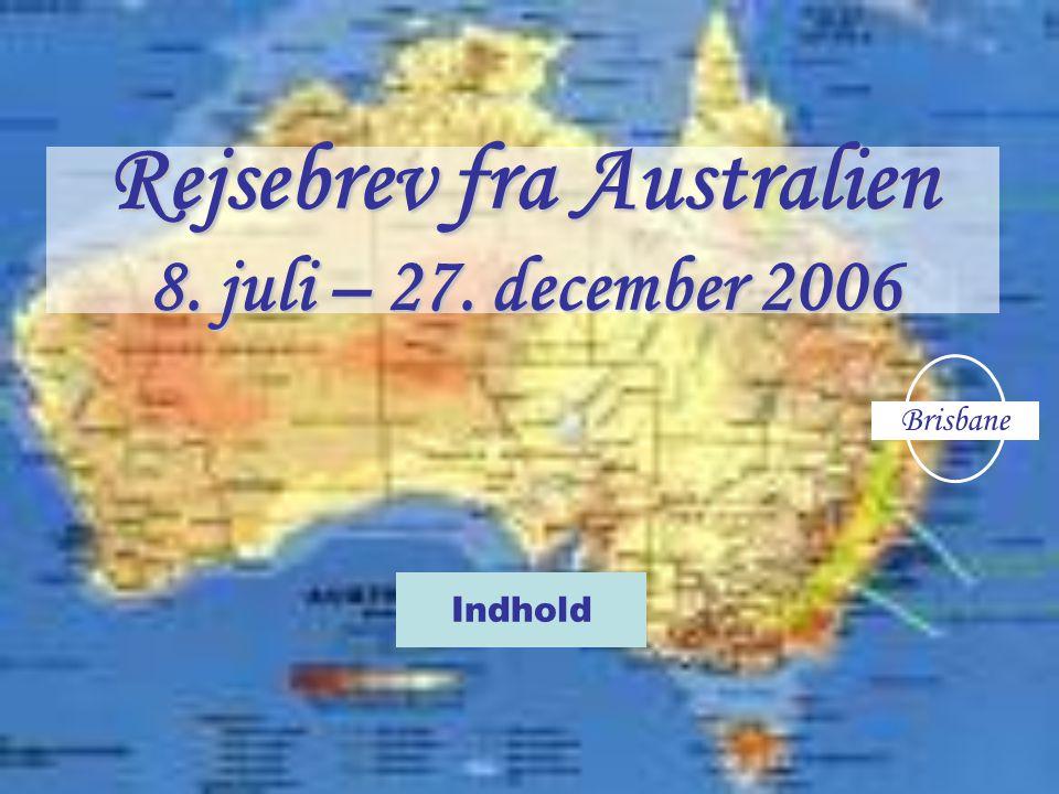 Rejsebrev fra Australien 8. juli – 27. december 2006 Indhold Brisbane
