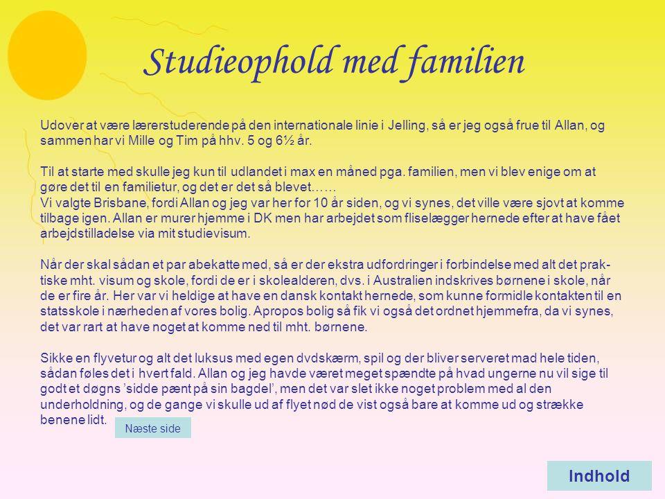 Studieophold med familien Udover at være lærerstuderende på den internationale linie i Jelling, så er jeg også frue til Allan, og sammen har vi Mille og Tim på hhv.