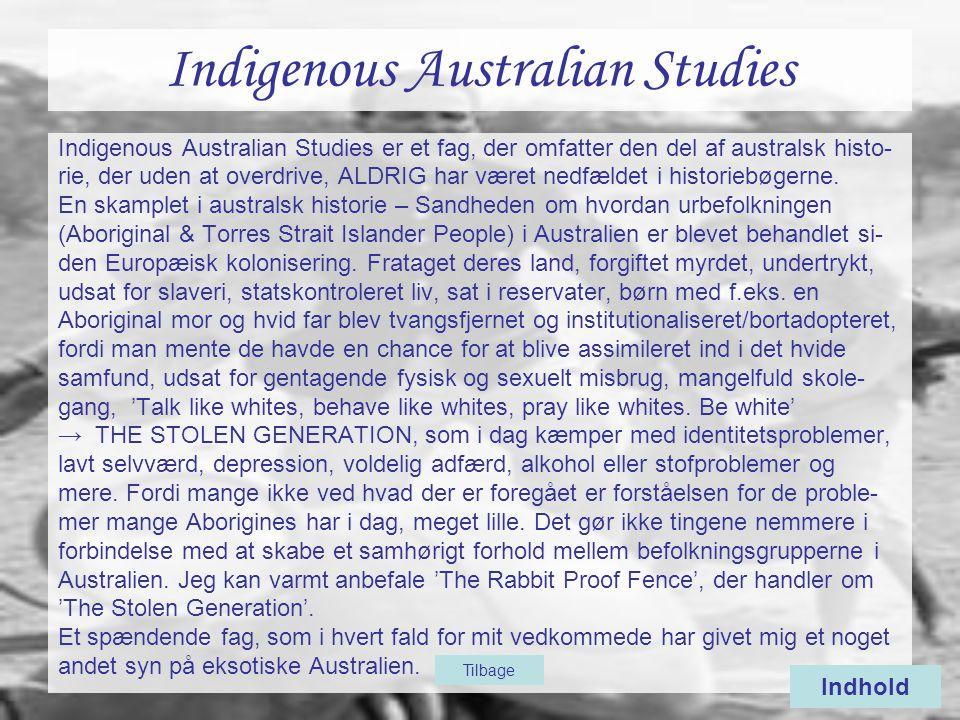 Indigenous Australian Studies Indigenous Australian Studies er et fag, der omfatter den del af australsk histo- rie, der uden at overdrive, ALDRIG har været nedfældet i historiebøgerne.