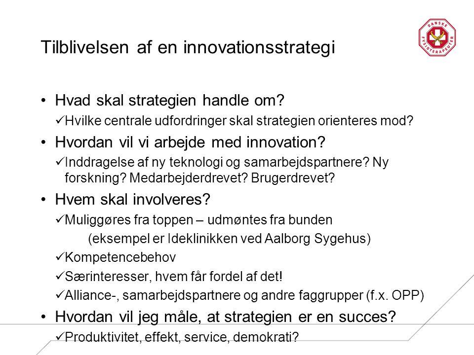 Tilblivelsen af en innovationsstrategi Hvad skal strategien handle om? Hvilke centrale udfordringer skal strategien orienteres mod? Hvordan vil vi arb
