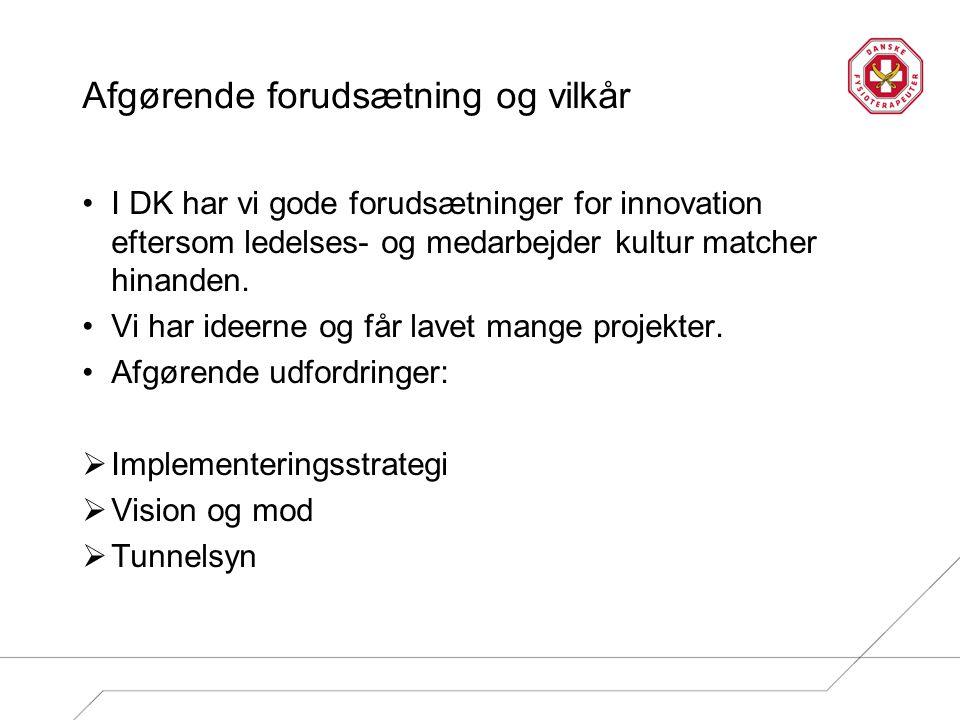 Afgørende forudsætning og vilkår I DK har vi gode forudsætninger for innovation eftersom ledelses- og medarbejder kultur matcher hinanden. Vi har idee
