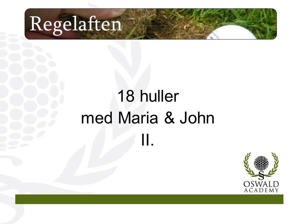 18 huller med Maria & John II. Regelaften
