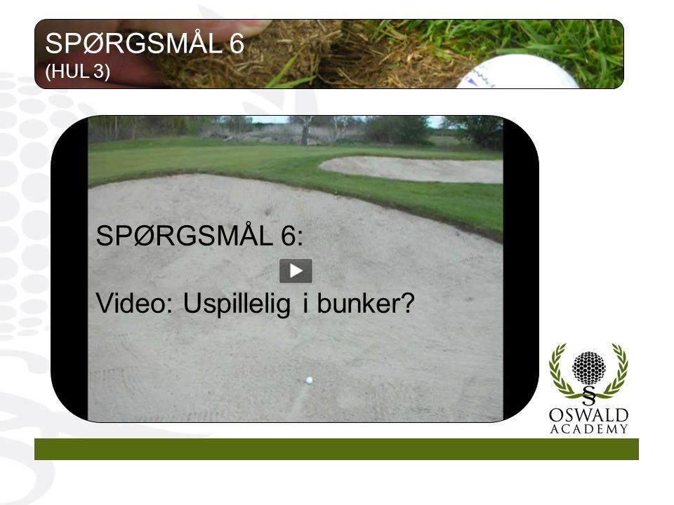 SPØRGSMÅL 6: Video: Uspillelig i bunker SPØRGSMÅL 6 (HUL 3)