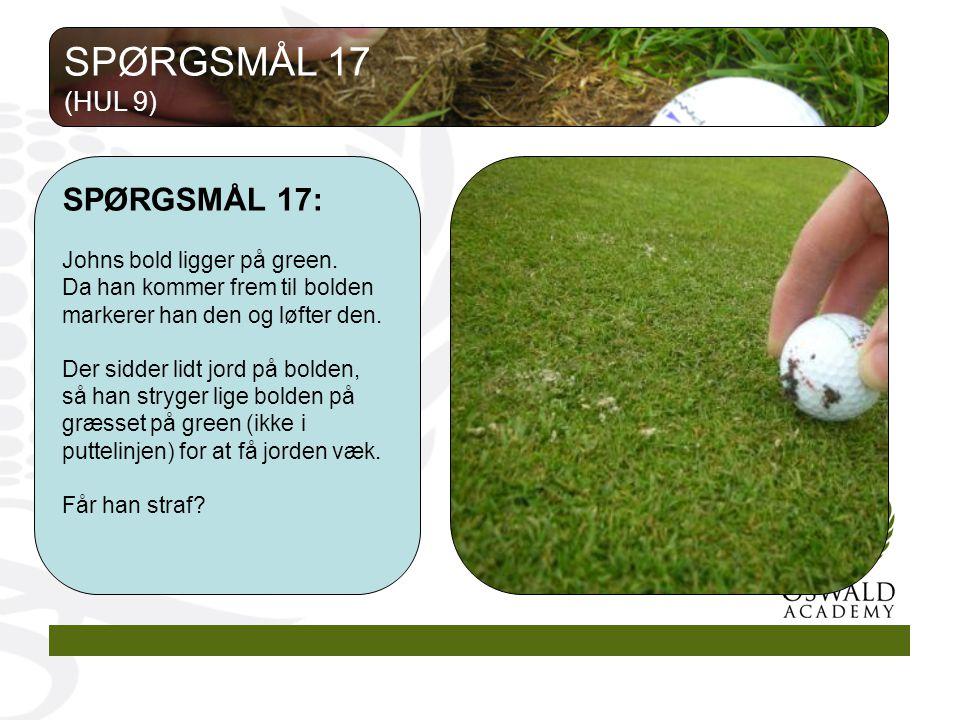 SPØRGSMÅL 17: Johns bold ligger på green.