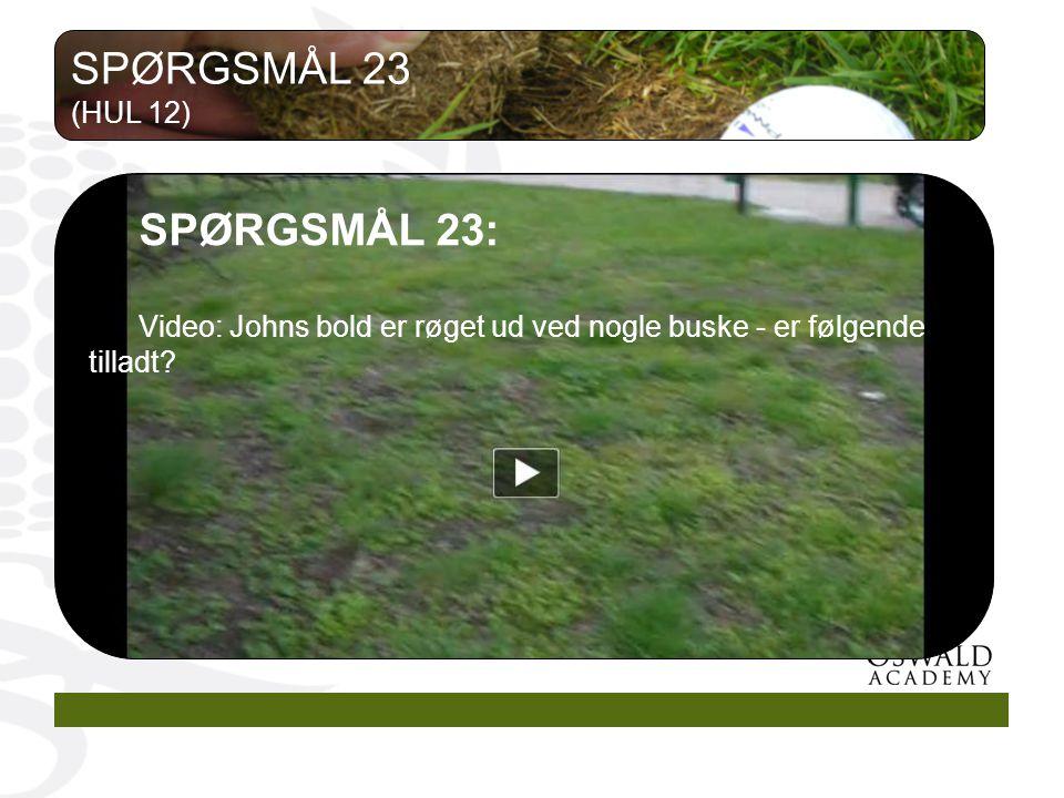 SPØRGSMÅL 23: Video: Johns bold er røget ud ved nogle buske - er følgende tilladt.