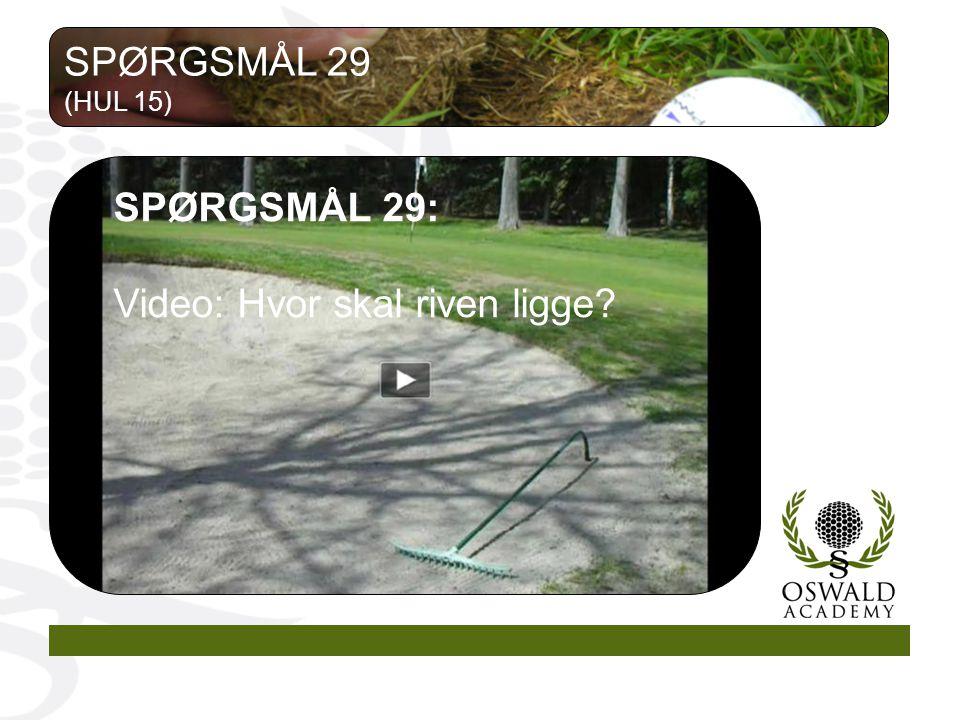 SPØRGSMÅL 29: Video: Hvor skal riven ligge SPØRGSMÅL 29 (HUL 15)