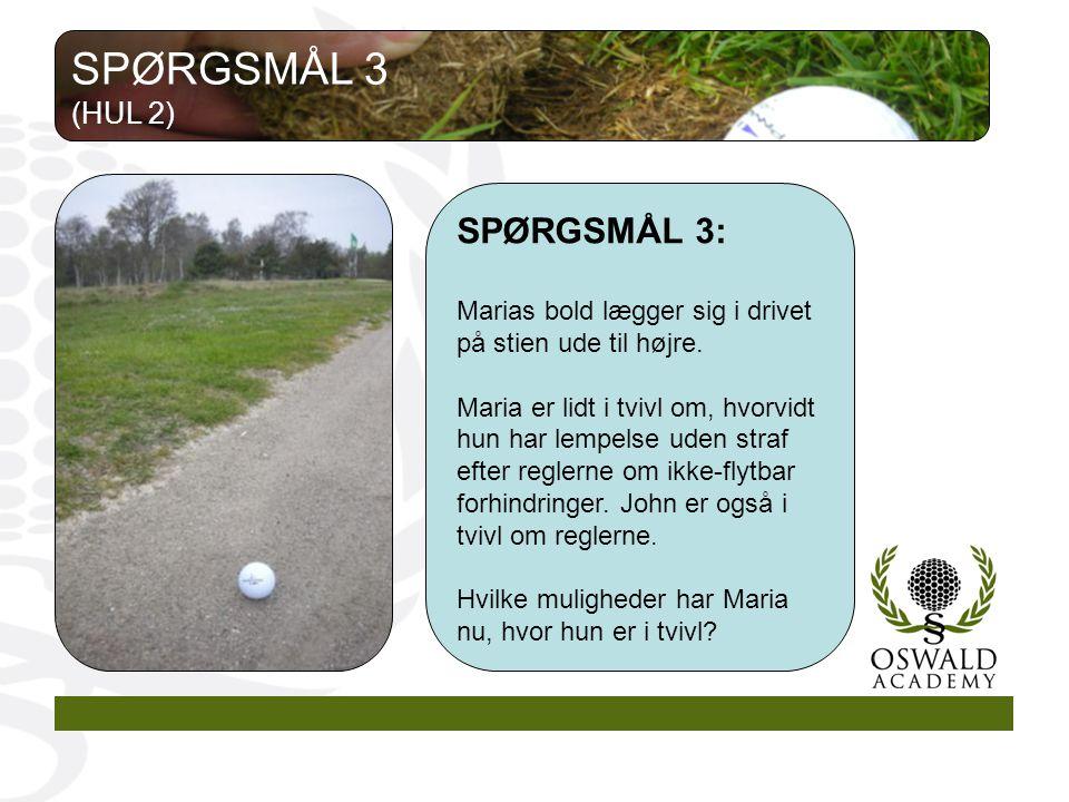 SPØRGSMÅL 3: Marias bold lægger sig i drivet på stien ude til højre.