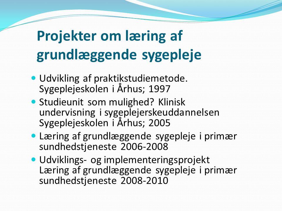 Projekter om læring af grundlæggende sygepleje Udvikling af praktikstudiemetode.