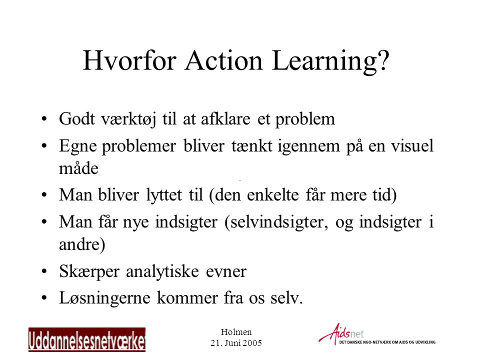 Holmen 21. Juni 2005 Hvorfor Action Learning.