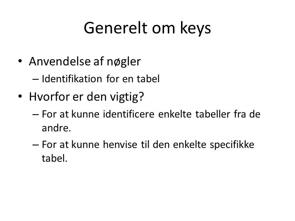 Generelt om keys Anvendelse af nøgler – Identifikation for en tabel Hvorfor er den vigtig.